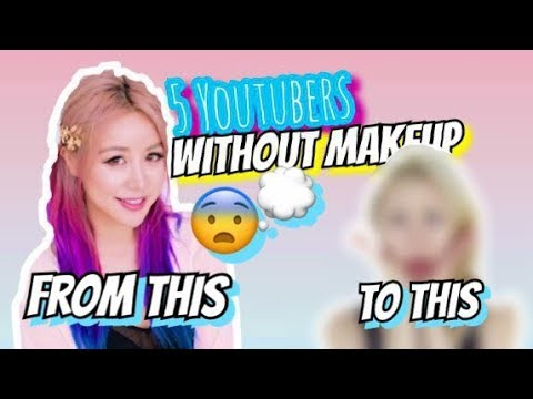 5 Female Youtubers Without Makeup Youtube