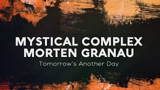 Mystical Complex & Morten Granau - Tomorrow's Another Day (Official Audio)
