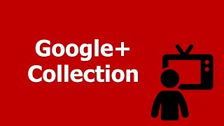 Google+ Collections: How to Use Them for Marketing Purposes