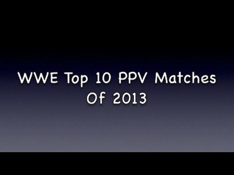 WWE Top 10 PPV Matches Of 2013
