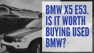 BMW X5 E53. Is it worth buying used BMW?