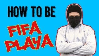 How To Be Fifa Playa