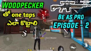 How to Hit One taps with Woodpecker in free fire || Be as pro Ep - 2 || Karthik gaming telugu