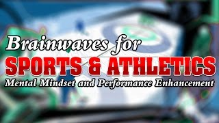 BRAINWAVES FOR SPORTS & ATHLETES - Mental Mindset & Performance Enhancement - binaural beats