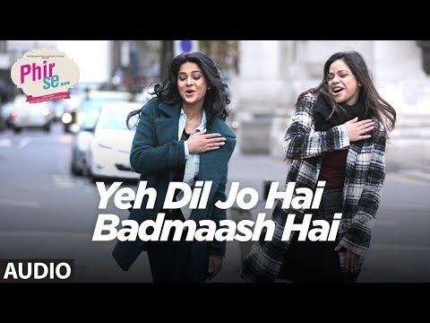 Yeh Dil Jo Hai Badmaash Hai Full Audio | Mohit Chauhan | Monali Thakur | Shreya Ghoshal