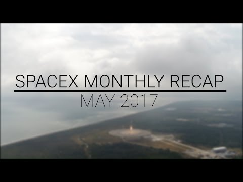 SpaceX Monthly Recap | May 2017