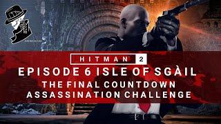 HITMAN 2 | Isle of Sgail | The Final Countdown | Assassination Challenge | Walkthrough