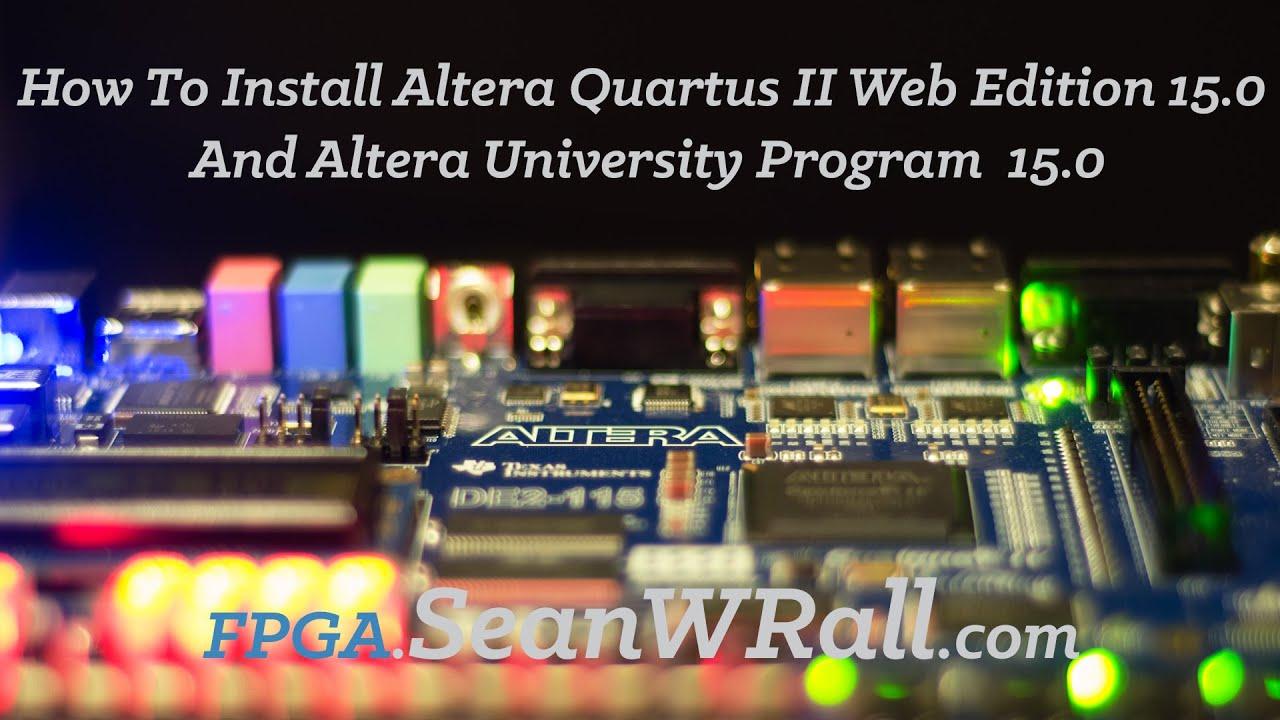 How To Install Altera Quartus II Web Edition 15 0 And Altera University  Program 15 0