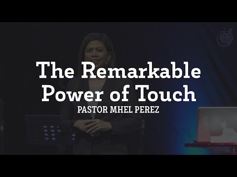 The Remarkable Power of Touch  Ptr Mhel Perez May 28, 2017