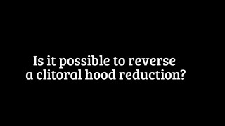 Repeat youtube video Is it possible to reverse a Clitoral Hood Reduction?