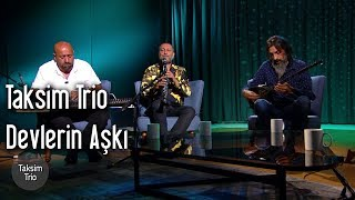 Taksim Trio - Devlerin Aşkı (Enstrümantal)