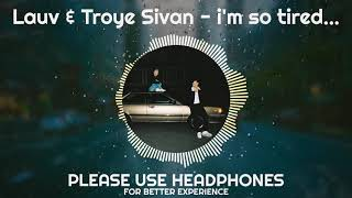 Lauv & Troye Sivan - i'm so tired... (8D Audio)