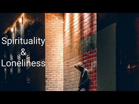 Are We More Alone Than Ever? (Spirituality and Loneliness)