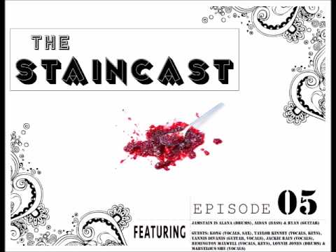 The Staincast Episode 05 w/ JamStain, Marvelous She, Taylor, Kong, Jackie, Remington & Yannis