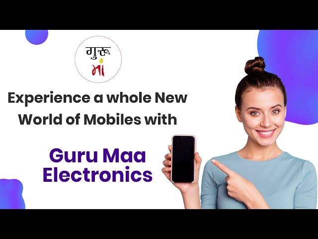 Experience a whole new world of mobiles with Guru Maa Electronic Store
