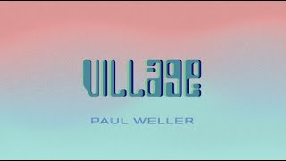 Paul Weller - Village (Lyric Video)