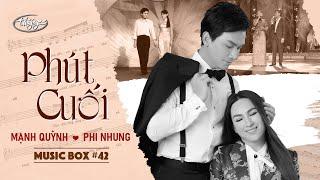 Music Box #42 | Phi Nhung & Mạnh Quỳnh - Phút Cuối | Tình Khúc Lam Phương