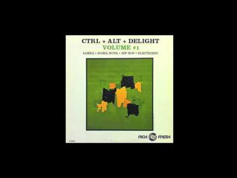 CTRL + ALT + DELIGHT ( RICH e FRESH mix of samba bossa nova hip hop electronic) - part 1 of 3