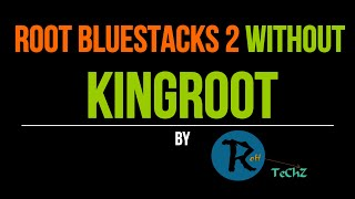 How To Root BlueStacks 2 Without KingRoot
