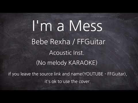 Bebe Rexha - I'm A Mess Inst.(No Melody KARAOKE) Acoustic Guitar Ver.