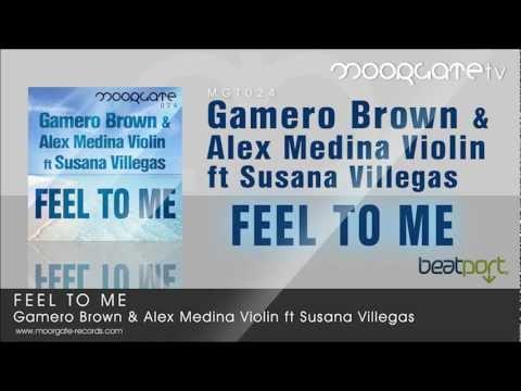 Gamero Brown & Alex Medina Violin ft Susana Villegas - Feel to me (Original Mix)