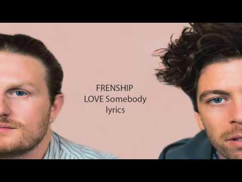 FRENSHIP LOVE Somebody  lyrics