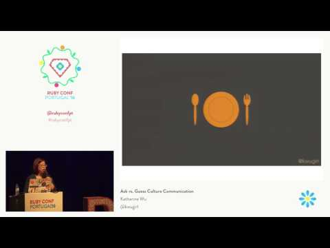 Katherine Wu - Ask vs. Guess Culture Communication @ RubyConf Portugal'16