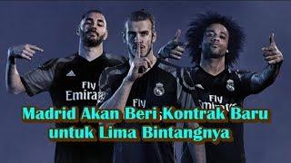 BERITA TRANSFER PEMAIN - Real Madrid Akan Beri Kontrak Baru untuk 5 Pemain Bintang ini