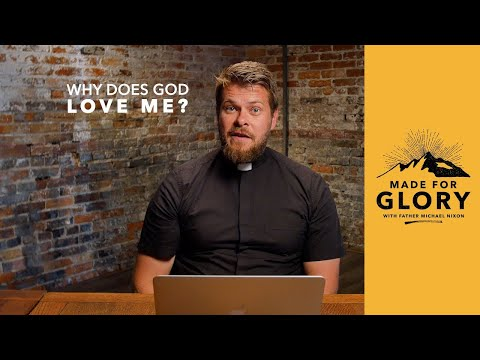 Made for Glory // Why Does God Love Me?