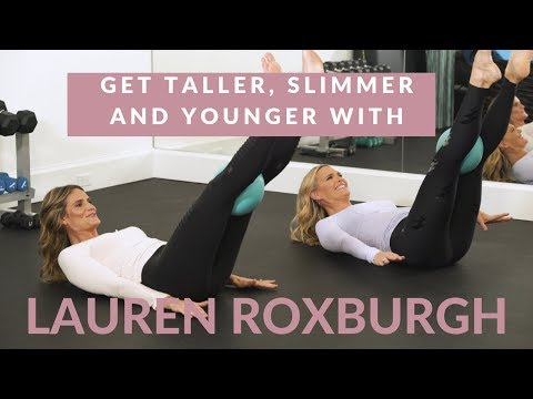 Get Taller, Slimmer and Younger with Lauren Roxburgh - YouTube