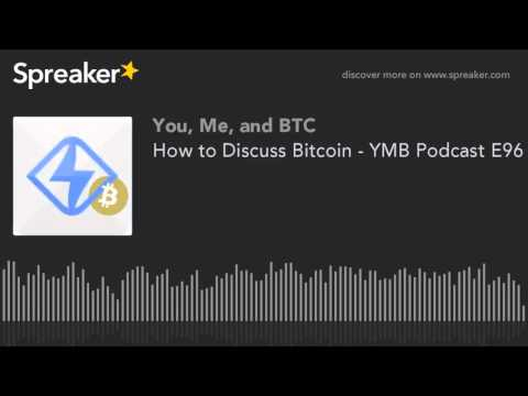 How to Discuss Bitcoin - YMB Podcast E96