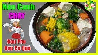 ✅ Bồi Bổ Sức Khỏe Cho Người Ăn Chay Với Canh Đậu Phụ Rau Củ QUẢ | Hồn Việt Food