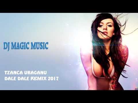 Tzanca Uraganu Dale Dale 2017 Dj Magic Remix