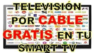 TV DE CABLE GRATIS EN TU SMART TV 2017 | Bien explicado