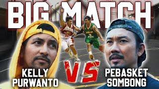 BIG MATCH!! PEBASKET SOMBONG VS KELLY PURWANTO