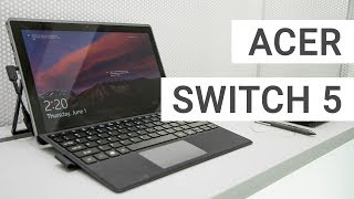 Acer Aspire Switch 5 Hands On & Quick Review