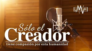 Música cristiana de adoración y alabanza 2020|Sólo el Creador tiene compasión por esta humanidad(MV)