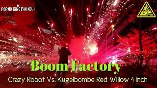 ★ BooM Factory (Crazy Robots Vs. Kugelbombe│Red Willow - 4 Inch)