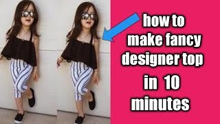How to make fancy baby top cutting and stitching in 10 minutes