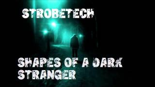 Strobetech - Shapes Of A Dark Stranger (Original Mix)