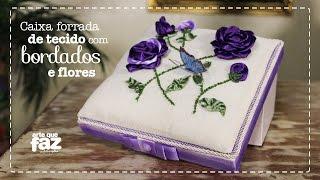 Caixa forrada com bordados e flores com Leninha Constant