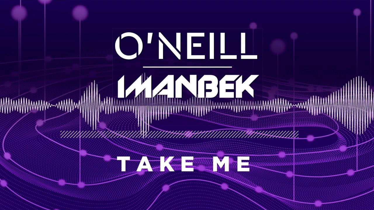 O'Neill & Imanbek - Take Me