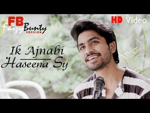 Ek Ajnabee Haseena Se   By   Faizy Bunty   Best Cover   2018  HD Video