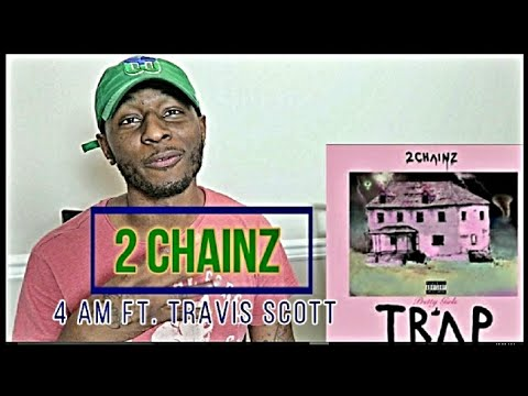 2 Chainz - 4am Ft. Travis Scott (Official) Reaction !!! (Roll With D)
