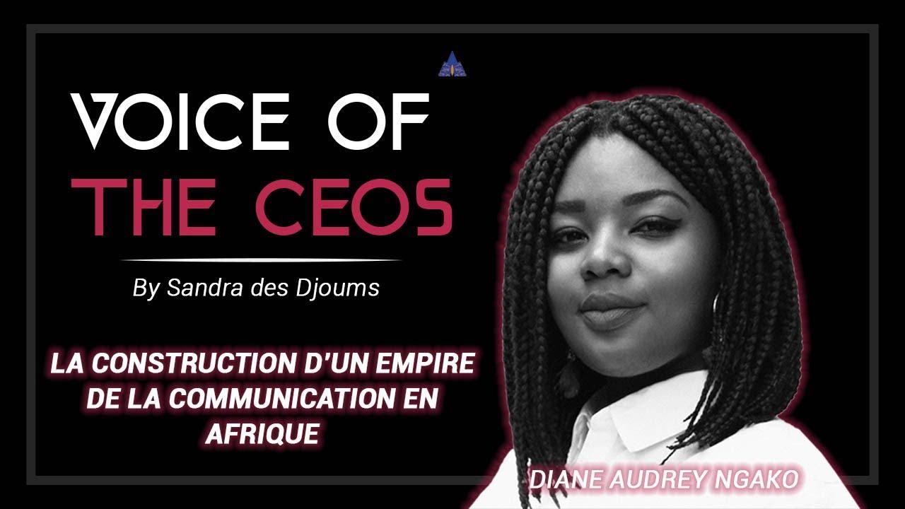 VOICE OF THE CEO'S : COMMENT DIANE AUDREY NGAKO GÈRE T-ELLE SON ENTREPRISE DE COMMUNICATION ?