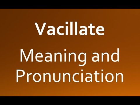 Vacillate Pronunciation and Meaning