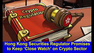 Hong Kong Securities Regulator Promises to Keep 'Close Watch' on Crypto Sector,Hk Reading Book,