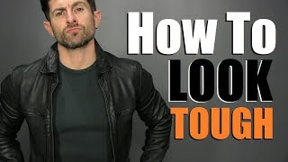 10 Tricks To Look TOUGHER Every Man Should Know!