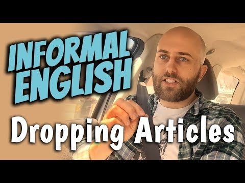 Informal English: Dropping articles | Advanced English Lesson