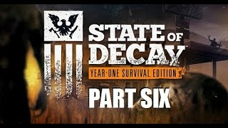 State Of Decay: Year One Edition - Story Playthrough - Part 6 [1080p] [60fps] [PC]